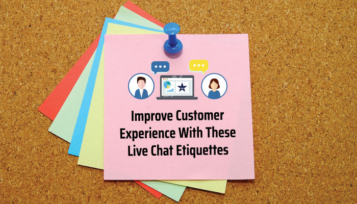Improve Customer Experience With These Live Chat Etiquettes