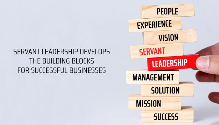 Servant Leadership Develops the Building Blocks for Successful Businesses